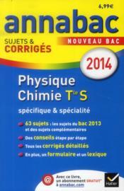 Annabac Sujets & Corriges T.11 ; Physique-Chimie ; Terminale S ; Spécifique Et Spécialité (Edition 2014) - Couverture - Format classique