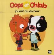 OOPS ET OHLALA ; Oops et Ohlala jouent au docteur - Couverture - Format classique