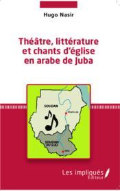 Théâtre, littérature et chants d'église en arabe de Juba - Couverture - Format classique