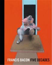 Francis bacon five decades (paperback) - Couverture - Format classique