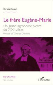 Le frère Eugène-Marie ; un grand agronome picard du XIXe siècle - Couverture - Format classique