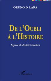 De l'oubli à l'histoire ; espace et identité caraïbes - Couverture - Format classique