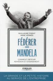 Fédérer comme Mandela ; comment obtenir adhésion et engagement - Couverture - Format classique