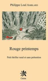 Rouge printemps ; petit thriller rural et sans prétention - Couverture - Format classique