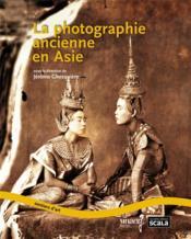 La photographie ancienne en Asie - Couverture - Format classique