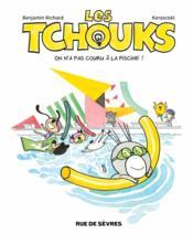 Les tchouks t.7 ; on n'a pas couru à la piscine ! - Couverture - Format classique