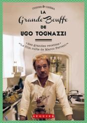 La Grande Bouffe d'Ugo T ognazzi ; ses grandes recettes & le film culte de Marco Ferreri - Couverture - Format classique