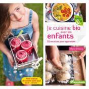 Je cuisine bio avec les enfants ; 55 recettes pour apprendre ; petit manuel de cuisine saine pour les 4-18 ans ! - Couverture - Format classique