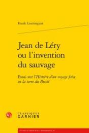 Jean de Léry ou l'invention du sauvage ; essai sur l'Histoire d'un voyage faict en la terre du Bresil - Couverture - Format classique