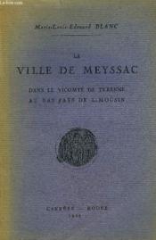 La Ville De Meyssac Dans Le Vicomte De Turenne Au Bas Pays De Limousin. - Couverture - Format classique