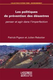 Les politiques de prévention des désastres ; penser et agir dans l'imperfection - Couverture - Format classique