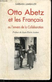 Otto Abetz Et Les Francais Ou L'Envers De La Collaboration. - Couverture - Format classique