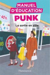 Manuel d'éducation punk T.2 ; la sortie en ville - Couverture - Format classique