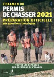 L'examen du permis de chasser ; préparation officielle aux questions théoriques ; toutes les réponses aux questions de l'examen (édition 2021) - Couverture - Format classique