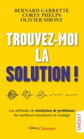 Trouvez-moi la solution ! les méthodes de résolution de problèmes des meilleurs consultants en stratégie - Couverture - Format classique