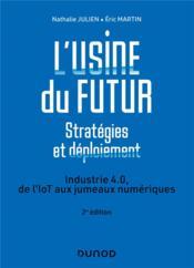 L'usine du futur : stratégies et déploiement ; industrie 4.0, de l'IoT aux jumeaux numériques (2e édition) - Couverture - Format classique