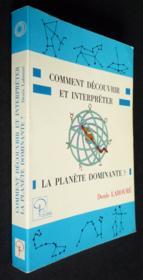 Comment découvrir et interpréter la planète dominante - Couverture - Format classique