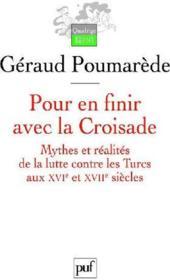 telecharger Pour en finir avec la Croisade – mythes et realites de la lutte contre les Turcs au XVI et XVII siecles livre PDF en ligne gratuit