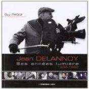 Jean Delannoy Ses Annees Lumiere 1938-1992 - Couverture - Format classique