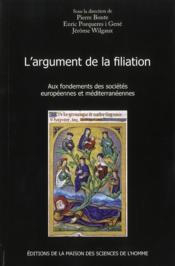 L'argument de la filiation ; aux fondements des sociétés européennes et méditerranéennes - Couverture - Format classique