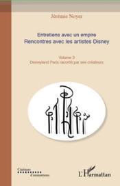 Entretiens avec un empire t.3 ; rencontres avec les artistes Disney ; Disneyland Paris raconté par ses créateurs - Couverture - Format classique