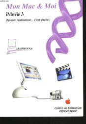 MON MAC & MOI. iMovie 3. DEVENIR REALISATEUR, C'EST FACILE. - Couverture - Format classique