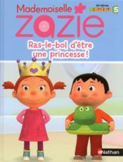 Mademoiselle Zazie ; ras-le-bol d'être une princesse ! - Couverture - Format classique