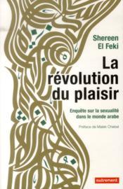 La révolution du plaisir ; enquête sur la sexualité dans le monde arabe - Couverture - Format classique