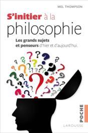 S'initier à la philosophie ; les grands sujets et penseurs d'hier et d'aujourd'hui - Couverture - Format classique
