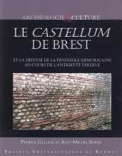 Le castellum de Brest ; et la défense de la péninsule armoricaine au cours de l'Antiquité tardive - Couverture - Format classique