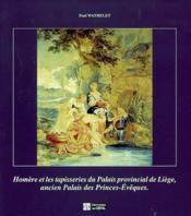 Homere et les tapisseries du palais provincial de liege, ancien palais des princes-eveques - Couverture - Format classique