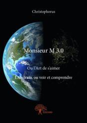 Monsieur M 2.0 ; ou l'art de s'aimer l'ab-irato, ou voir et comprendre - Couverture - Format classique