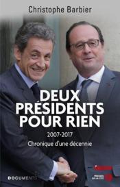 Deux présidents pour rien ; 2007-2017, chronique d'une décennie - Couverture - Format classique