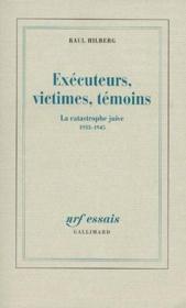 Exécuteurs, Victimes, Témoins ; La Catastrophe Juive, 1933-1945 - Couverture - Format classique