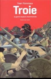 Troie, la guerre toujours recommencée - Couverture - Format classique