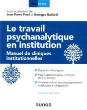 Le travail psychanalytique en institution ; manuel de cliniques institutionnelles - Couverture - Format classique