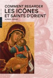 Comment regarder les icônes et saints d'Orient - Couverture - Format classique