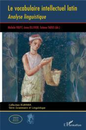 Le vocabulaire intellectuel latin ; analyse linguistique - Couverture - Format classique