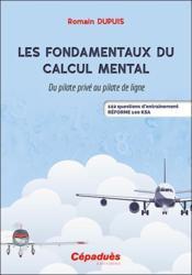 Les fondamentaux du calcul mental : du pilote privé au pilote de ligne ; 122 questions d'entraînement - Couverture - Format classique