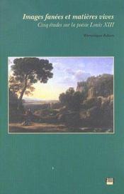 Images Fanees Et Matieres Vives. Cinq Etudes Sur La Poesie Louis Xiii - Intérieur - Format classique