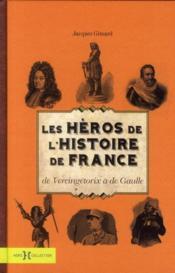 Les héros de l'histoire de France ; de Vercingétorix à de Gaulle - Couverture - Format classique