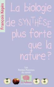 La biologie de synthèse plus forte que la nature ? - Couverture - Format classique