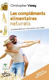 Les compléments alimentaires naturels ; les indispensables pour votre santé et votre vitalité - Couverture - Format classique