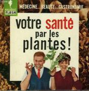 Medecine... Beaute... Gastronomie... Votre Sante Par Les Plantes - Couverture - Format classique