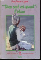 Dieu Seul Est Grand: L'Islam - Couverture - Format classique