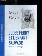 Jules Ferry et l'enfant sauvage ; sauver le collège - Couverture - Format classique
