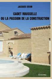 Cadet Rousselle ou la passion de la construction - Couverture - Format classique