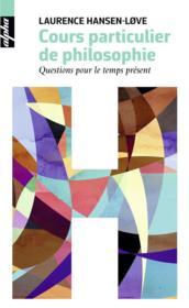 Cours particulier de philosophie ; questions pour le temps présent - Couverture - Format classique
