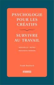 Psychologie pour les créatifs ; survivre au travail - Couverture - Format classique