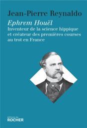 Ephrem Houel ; inventeur de la science hippique et créateur des premières courses au trot en France - Couverture - Format classique